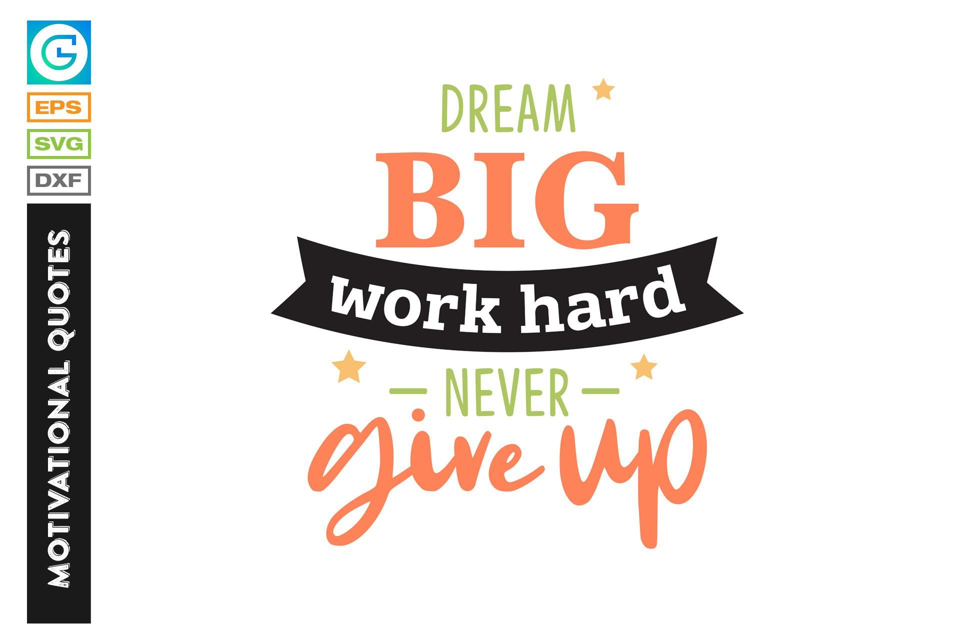 Dream Big Work Hard Never Give Up Motivational Quotes In Svg Picastock